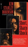A Short, Sharp Shock - Kim Stanley Robinson