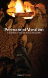 Permanent Vacation: Twenty Writers on Work and Life in Our National Parks: Volume 1 The West - Bona Fide Books