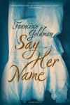 Say Her Name - Francisco Goldman