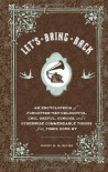 Let's Bring Back: An Encyclopedia of Forgotten-Yet-Delightful, Chic, Useful, Curious, and Otherwise Commendable Things from Times Gone By - Lesley M.M. Blume