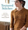 Textured Stitches: Knitted Sweaters and Accessories with Smart Details - Connie Chang Chinchio