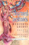 Charmed Destinies - Mercedes Lackey, Rachel Lee, Catherine Asaro