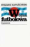 Wojna futbolowa - Ryszard Kapuścinski