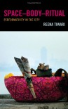 Space-Body-Ritual: Performativity in the City - Reena Tiwari