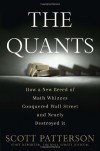 The Quants: How a New Breed of Math Whizzes Conquered Wall Street and Nearly Destroyed It - Scott Patterson