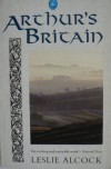 Arthur's Britain: History and Archaeology: A.D. 367-634 - Leslie Alcock