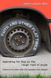 Faith and Other Flat Tires: Searching for God on the Rough Road of Doubt - Andrea Palpant Dilley