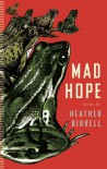 Mad Hope - Heather Birrell