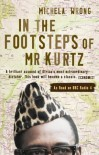 In the Footsteps of Mr Kurtz - Michela Wrong