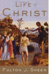 Life of Christ - Fulton J. Sheen, John Muggeridge