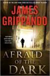 Afraid Of The Dark - James Grippando