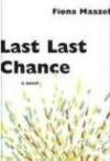 Last Last Chance - Fiona Maazel