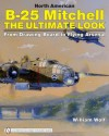 North American B 25 Mitchell: The Ultimate Look: From Drawing Board To Flying Arsenal - William B. Wolf