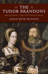The Tudor Brandons: Mary and Charles - Henry VIII's Nearest & Dearest - Sarah-Beth Watkins