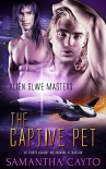 The Captive Pet (Alien Slave Masters Book 4) - Samantha Cayto