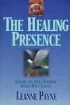 The Healing Presence: Curing the Soul Through Union with Christ - Leanne Payne