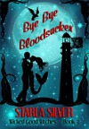 Bye Bye Bloodsucker (Wicked Good Witches Book 3) - Starla Silver