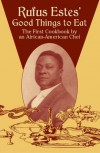 Rufus Estes' Good Things to Eat: The First Cookbook by an African-American Chef - Rufus Estes