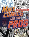 Make Comics Like the Pros: The Inside Scoop on How to Write, Draw, and Sell Your Comic Books and Graphic Novels - Greg Pak, Fred Van Lente