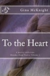 To the Heart: A poetry collection (Monday Road Poetry) (Volume 1) - Gina McKnight