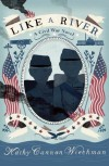 Like a River: A Civil War Novel - Kathy Cannon Wiechman