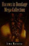 Hucows In Bondage Mega Collection - Irma Marazza