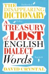 The Disappearing Dictionary: A Treasury of Lost English Dialect Words - David Crystal