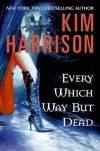 Every Which Way But Dead  - Kim Harrison