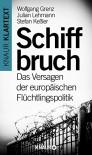 Schiffbruch: Das Versagen der europäischen Flüchtlingspolitik - Wolfgang Grenz, Julian Lehmann, Stefan Keßler