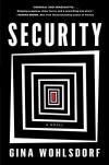 Security: A Novel - Gina Wohlsdorf