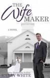 The Wife Maker - Karey White