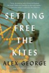 Setting Free the Kites - Alex George