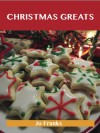 Christmas Greats: Delicious Christmas Recipes, The Top 67 Christmas Recipes - Jo Franks