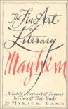 The Fine Art of Literary Mayhem: A Lively Account of Famous Writers & Their Feuds - Myrick Land