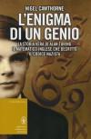 L'Enigma di un Genio: La Storia Vera di Alan Turing, il Matematico Inglese che Decrittò il Codice Nazista - Nigel Cawthorne, Fabio Bernabei