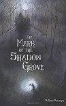 The Mark of the Shadow Grove - Ross Smeltzer, Marcus Pizarro
