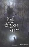 The Mark of the Shadow Grove - Ross Smeltzer, Marcus Pizarro