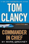 Tom Clancy Commander in Chief: A Jack Ryan Novel - Mark Greaney
