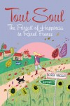 Tout Soul: The Pursuit of Happiness in Rural France - Karen Wheeler