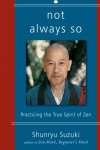 Not Always So: Practicing the True Spirit of Zen - 'Shunryu Suzuki',  'Edward Espe Brown',  'Zen Center San Francisco'