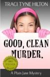 Good, Clean, Murder.: A Plain Jane Mystery - Traci Tyne Hilton
