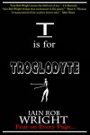 T is for Troglodyte (A-Z of Horror 20) - Iain Rob Wright
