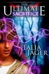 The Ultimate Sacrifice  - Talia Jager