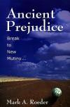 Ancient Prejudice, Break to New Mutiny - Mark A. Roeder