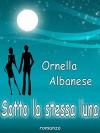 Sotto la stessa luna (Italian Edition) - Ornella Albanese