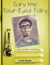 Gary the Four Eyed Fairy - Frank Mundo