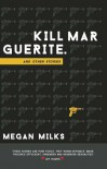Kill Marguerite and Other Stories - Megan Milks
