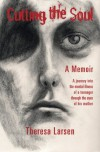 Cutting the Soul: A journey into the mental illness of a teenager through the eyes of his mother - Theresa Larsen, Matthew