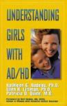 Understanding Girls with AD/HD - Kathleen G. Nadeau, Patricia Quinn, Ellen Littman