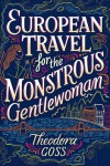 European Travel for the Monstrous Gentlewoman (The Extraordinary Adventures of the Athena Club) - Theodora Goss